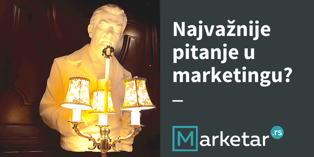 Najvažnije pitanje u marketingu - Marketar.rs - Rasprave o marketingu, konverziji i optimizaciji
